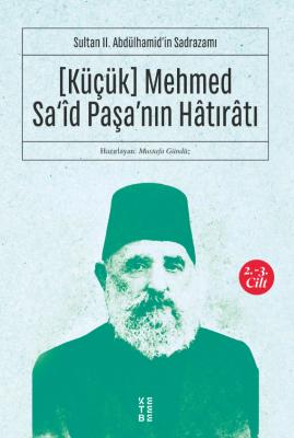 [Küçük] Mehmed Sa'îd Paşa'nın Hâtırâtı (2-3.cilt)