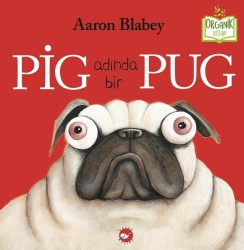BEYAZ BALİNA YAYINLARI - Pig Adında Bir Pug