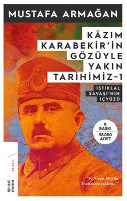 KAZIM KARABEKİR'İN GÖZÜYLE YAKIN TARİHİMİZ-1