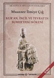 ARAŞTIRMA - KUR'AN İNCİL VE TEVRAT'IN SUMER'DEKİ KÖKENİ