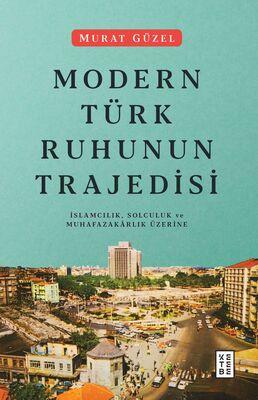 MODERN TÜRK RUHUNUN TRAJEDİSİ