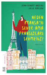 ARAŞTIRMA - NEDEN FRANSA 'YI SEVER FRANSIZLARI SEVMEYİZ ?