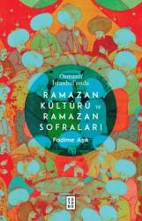KÜLTÜR TARİHİ - Osmanlı İstanbul'unda Ramazan Kültürü ve Ramazan Sofraları