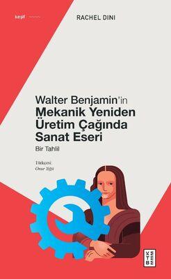 WALTER BENJAMİN'İN MEKANİK YENİDEN ÜRETİM ÇAĞINDA SANAT ESERİ